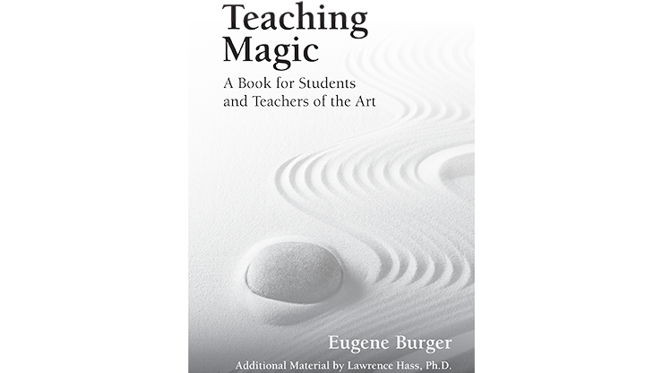 Teaching Magic: A Book for Students and Teachers of the Art by Eugene Burger